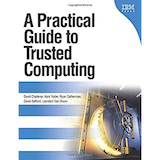 A Practical Guide to Trusted Computing; By David Challener, Kent Yoder, Ryan Catherman, David Safford, Leendert Van Doorn; IBM Press (January 6, 2008)